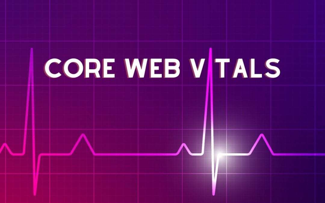 Core Web Vitals: What you need to know.